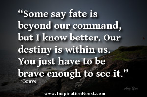 """... is within us. You just have to be brave enough to see it."""" -Brave"""