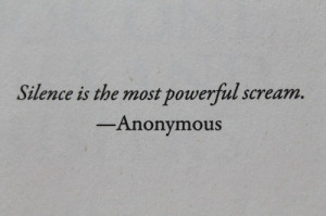 silence is the most powerful scream. listen.