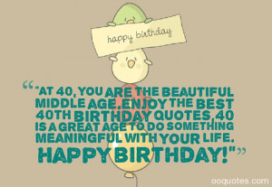 are the beautiful middle age.enjoy the best 40th birthday quotes,40 ...