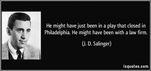 ... in Philadelphia. He might have been with a law firm. - J. D. Salinger