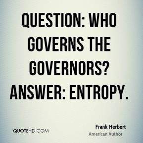 Question: Who governs the governors? Answer: Entropy.