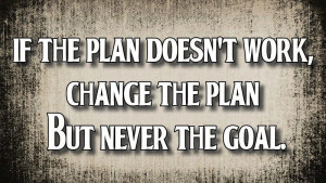 Quote Change the plan , not the goal