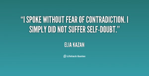spoke without fear of contradiction. I simply did not suffer self ...