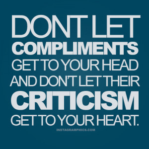 Dont Let Criticism and Compliments Get To You Advice Quote Picture