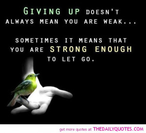 giving-up-doesnt-mean-you-are-weak-life-quotes-sayings-pictures.jpg
