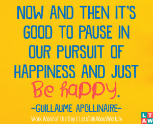 Now and then it's good to pause in our pursuit of happiness and just ...