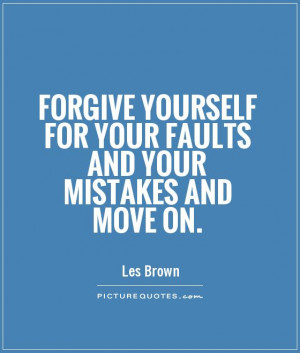 Forgive yourself for your faults and your mistakes and move on Picture ...