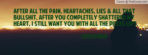 After all the pain, heartaches, lies & Profile Facebook Covers
