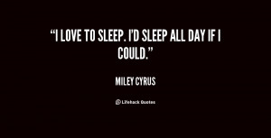 quote-Miley-Cyrus-i-love-to-sleep-id-sleep-all-77348.png