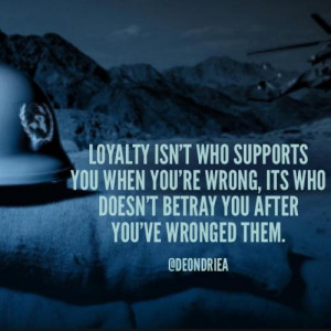 Loyalty isn't who supports you when you're wrong, it's who doesn't ...