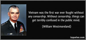 Vietnam was the first war ever fought without any censorship. Without ...