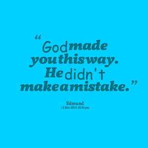 Quotes Picture: god made you this way he didn't make a mistake