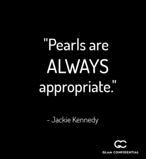 """15. """"Pearls are always appropriate."""" – Jackie Kennedy"""
