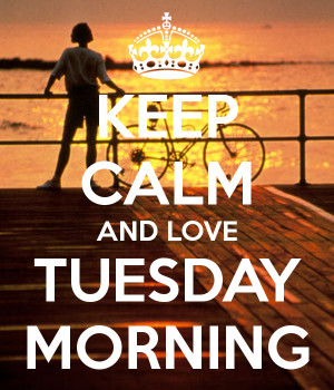Tuesday Morning Greetings And love tuesday morning