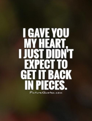 You Broke My Heart Quotes I gave you my heart,