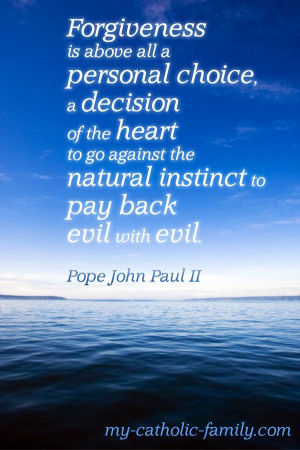 ... the natural instinct to pay back evil with evil. Pope John Paul II