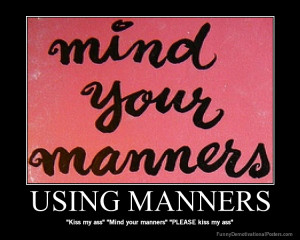 Hi, My Name is Good Manners and I'm Lost…