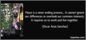 Peace is a never ending process... It cannot ignore our differences or ...