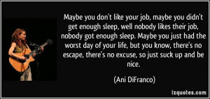 Maybe you don't like your job, maybe you didn't get enough sleep, well ...