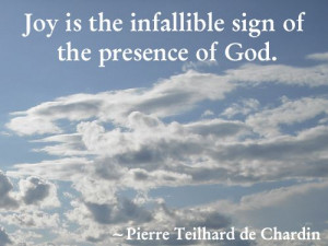 ... infallible sign of the presence of God. — Pierre Teilhard de Chardin