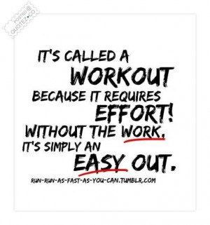Its called a workout because it requires effort quote
