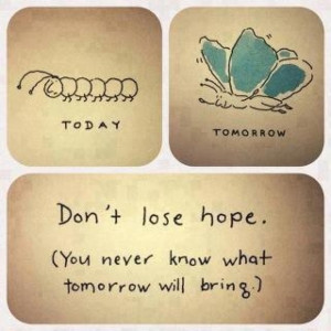 There is always Hope! For my friend; you know who you are. ;)