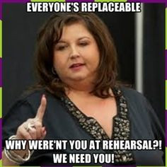 ... why were nt you at rehearsal we need you abby lee miller quotes