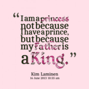 Quotes Picture: i am a princess not because i have a prince, but ...