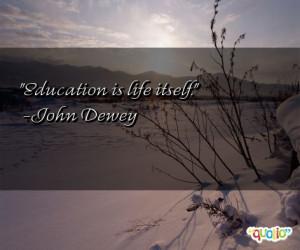 Education is life itself .