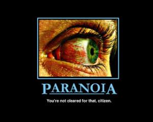 am i paranoid yep favorite paranoia quotes it isn t