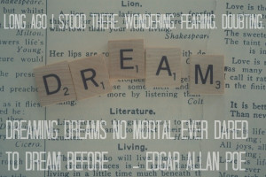 Source: http://www.nicoleolea.com/dream-edgar-allan-poe-quote/