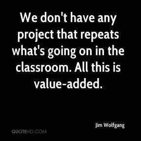 ... repeats what's going on in the classroom. All this is value-added