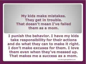 My kids mess up. That doesn't mean I'm a bad mom. If I expected them ...