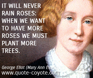 quotes - It will never rain roses: when we want to have more roses we ...