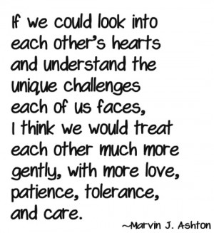 If we could look into each other's hearts and understand the unique ...