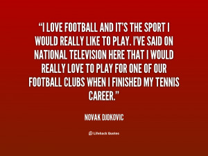 quote-Novak-Djokovic-i-love-football-and-its-the-sport-56807.png