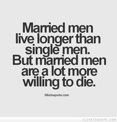 ... single men. But married men are a lot more willing to die #funny #lol