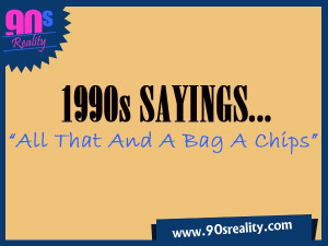 ... wp-content/uploads/2011/11/90s-sayings-All-that-and-a-bag-a-chips.jpg