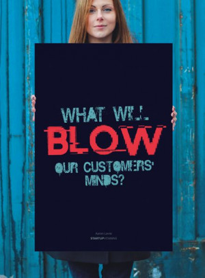 Poster & quote: What will BLOW our customers minds? Aaron Levie