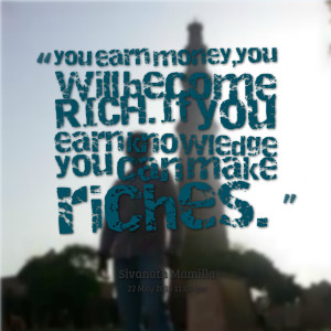 Quotes Picture: you earn money,you will become richif you earn ...