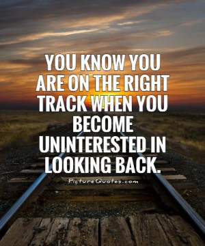 ... track when you become uninterested in looking back Picture Quote #1