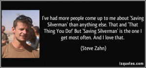 ve had more people come up to me about 'Saving Silverman' than ...
