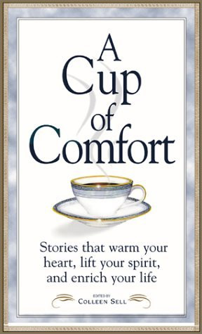 Cup of Comfort: Stories That Warm Your Heart, Lift Your Spirit, and ...