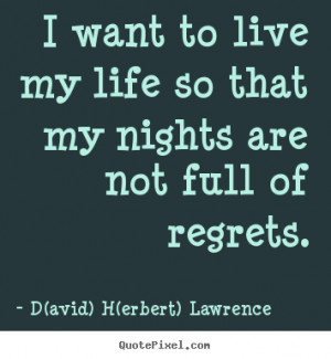 Life quotes - I want to live my life so that my nights are not..