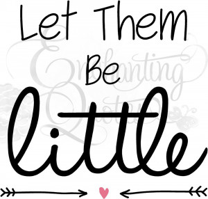Baby Quotes - Let Them Be Little