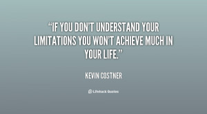 quote-Kevin-Costner-if-you-dont-understand-your-limitations-you-90634 ...