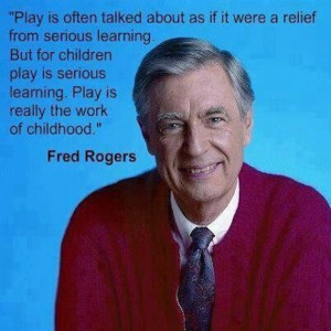 ... com/fumbling-towards-ecstacy/inspirational-quotes/mr-rogers-quote-play