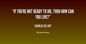 quote-Charles-de-Lint-if-youre-not-ready-to-die-then-54207.png