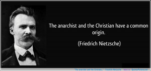 "The anarchist and the Christian…"" – Friedrich Nietzsche ..."