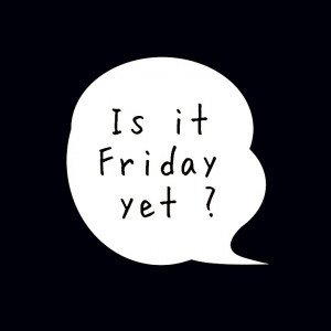 Is It Friday Yet Quotes Is it friday yet?